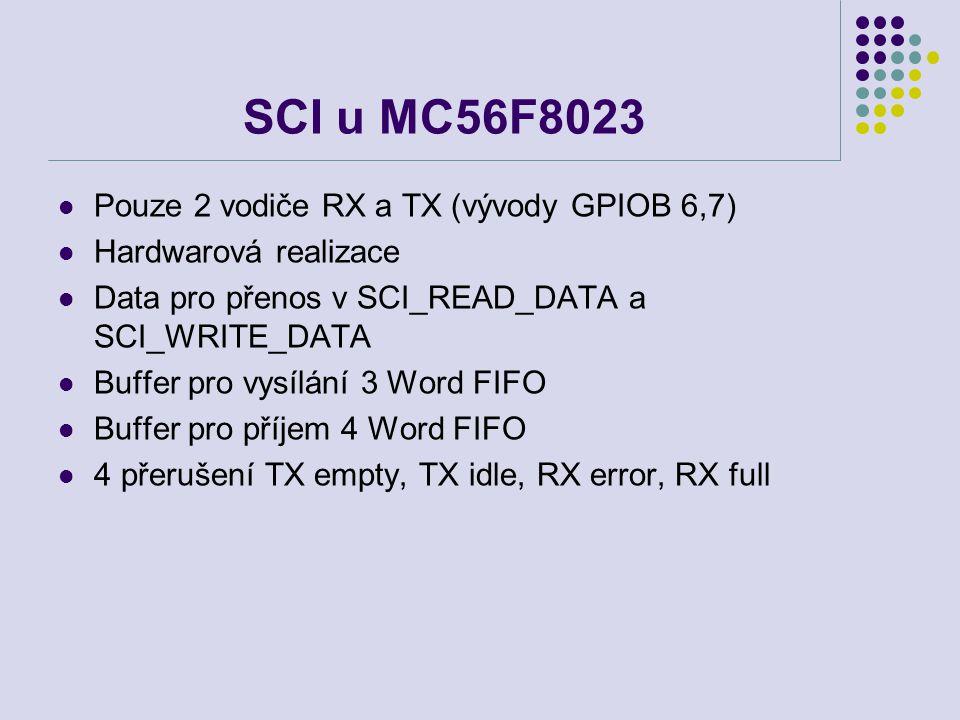 SCI u MC56F8023 Pouze 2 vodiče RX a TX (vývody GPIOB 6,7) Hardwarová realizace Data pro přenos v SCI_READ_DATA a SCI_WRITE_DATA Buffer pro vysílání 3
