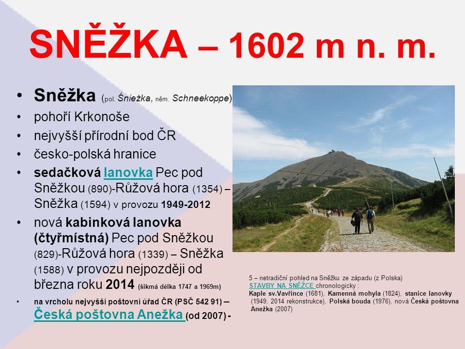SNĚŽKA – 1602 m n. m. Sněžka ( pol. Śnieżka, něm. Schneekoppe ) pohoří Krkonoše nejvyšší přírodní bod ČR česko-polská hranice sedačková lanovka Pec po