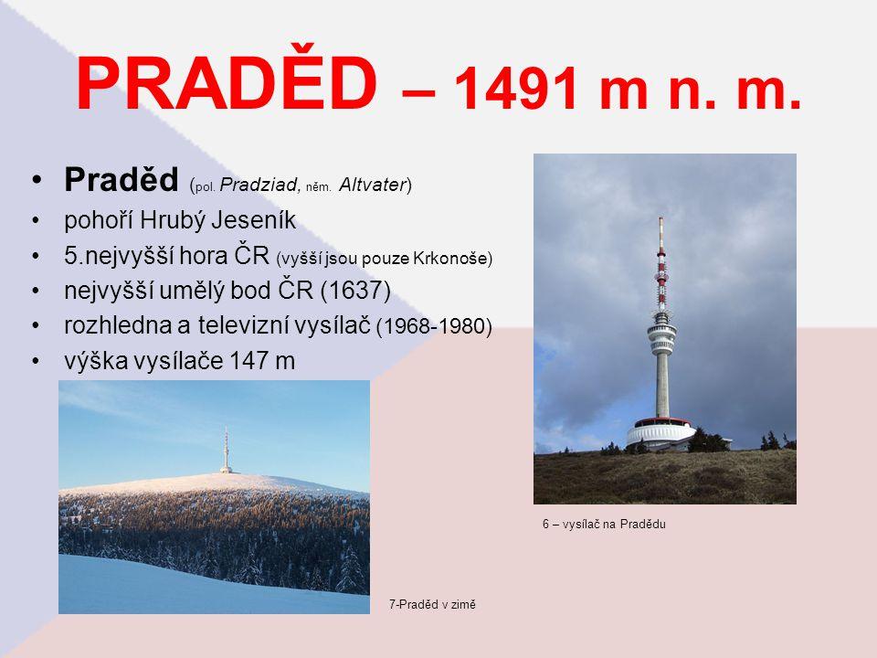 PRADĚD – 1491 m n. m. Praděd ( pol. Pradziad, něm. Altvater) pohoří Hrubý Jeseník 5.nejvyšší hora ČR (vyšší jsou pouze Krkonoše) nejvyšší umělý bod ČR