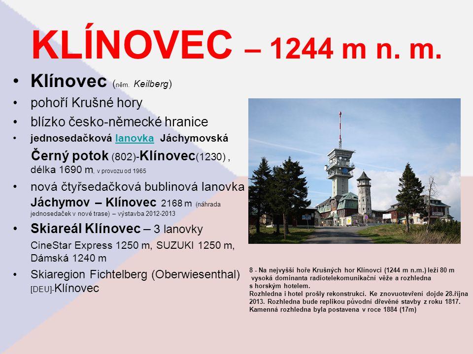 KLÍNOVEC – 1244 m n. m. Klínovec ( něm. Keilberg ) pohoří Krušné hory blízko česko-německé hranice jednosedačková lanovka Jáchymovskálanovka Černý pot