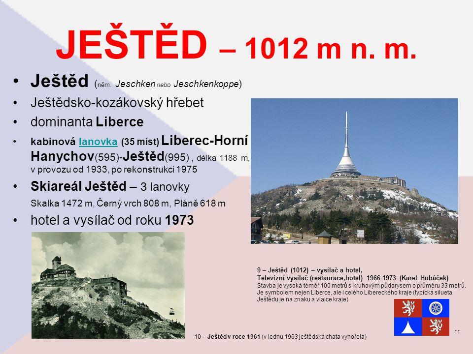 JEŠTĚD – 1012 m n. m. Ještěd ( něm. Jeschken nebo Jeschkenkoppe ) Ještědsko-kozákovský hřebet dominanta Liberce kabinová lanovka (35 míst) Liberec-Hor