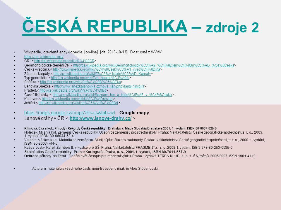 ČESKÁ REPUBLIKAČESKÁ REPUBLIKA – zdroje 2 Wikipedie, otevřená encyklopedie. [on-line]. [cit. 2013-10-13]. Dostupné z WWW: http://cs.wikipedia.org/ ČR.