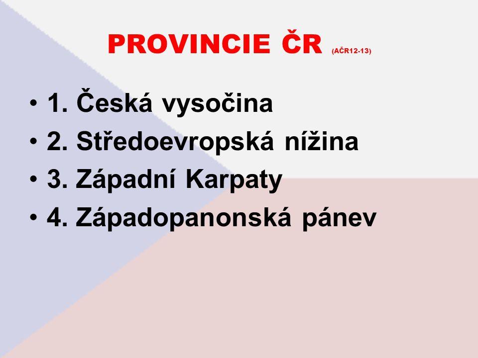 PROVINCIE ČR (AČR12-13) 1. Česká vysočina 2. Středoevropská nížina 3. Západní Karpaty 4. Západopanonská pánev