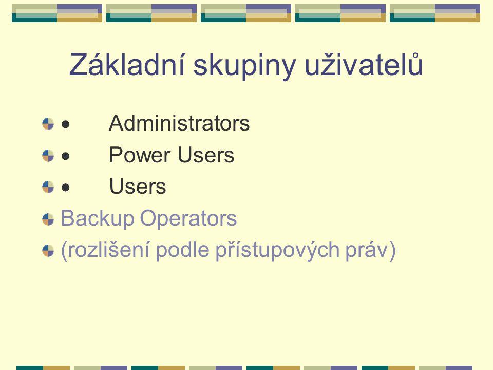 Základní skupiny uživatelů  Administrators  Power Users  Users Backup Operators (rozlišení podle přístupových práv)