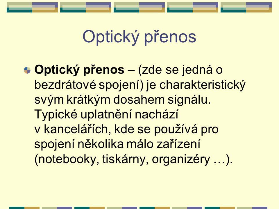 Optický přenos Optický přenos – (zde se jedná o bezdrátové spojení) je charakteristický svým krátkým dosahem signálu. Typické uplatnění nachází v kanc