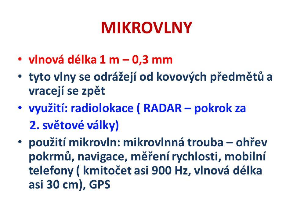 MIKROVLNY vlnová délka 1 m – 0,3 mm tyto vlny se odrážejí od kovových předmětů a vracejí se zpět využití: radiolokace ( RADAR – pokrok za 2.