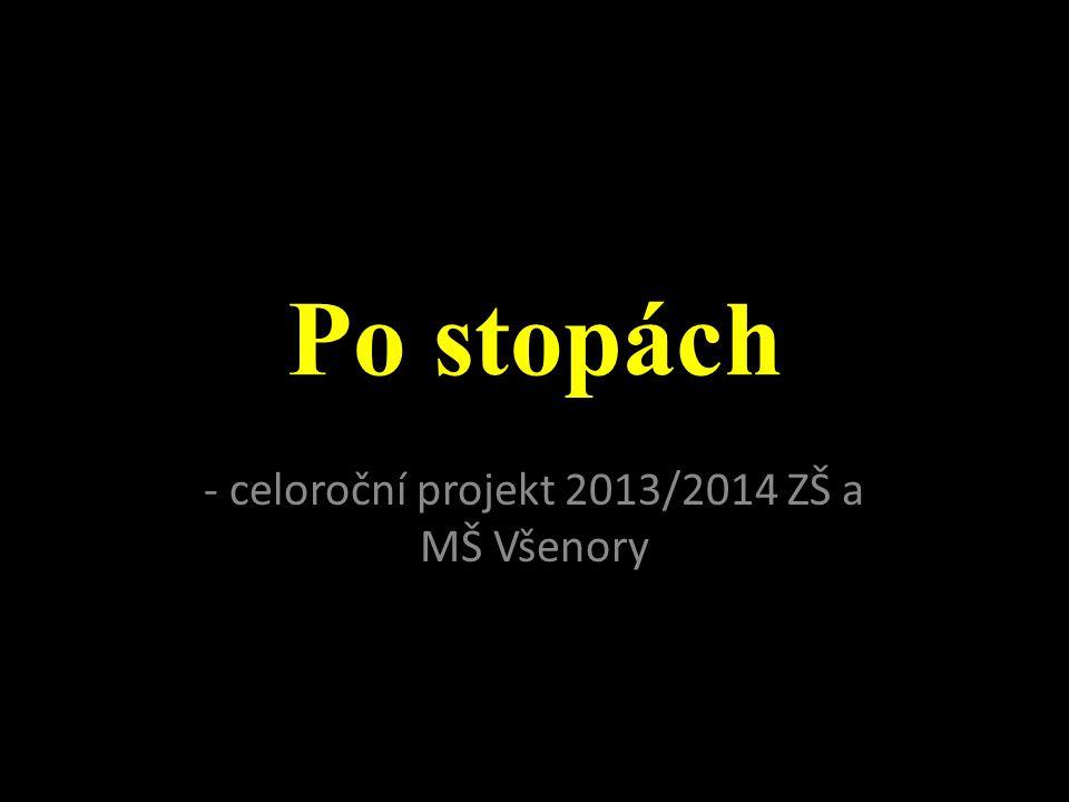 Po stopách - celoroční projekt 2013/2014 ZŠ a MŠ Všenory