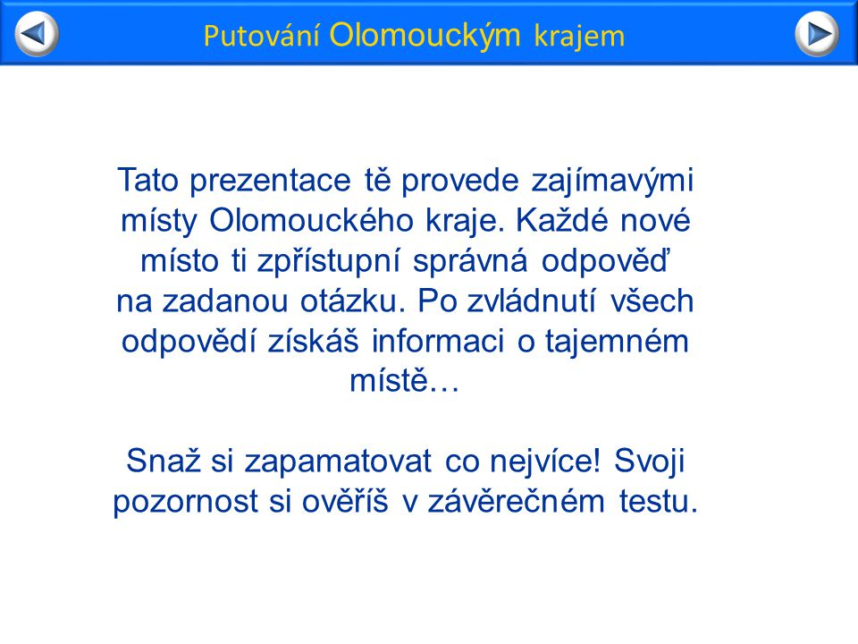 Při putování Olomouckým krajem se například dozvíš: Čekají tě dvě prémie se zajímavými reportážemi České televize a na závěr obdržíš klíč od informací o tajemném místě.