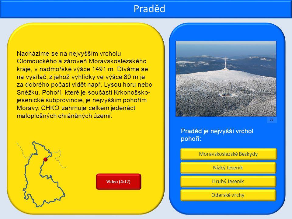 Moravskoslezské Beskydy Hrubý Jeseník Oderské vrchy Nízký Jeseník Praděd Praděd je nejvyšší vrchol pohoří: Nacházíme se na nejvyšším vrcholu Olomouckého a zároveň Moravskoslezského kraje, v nadmořské výšce 1491 m.