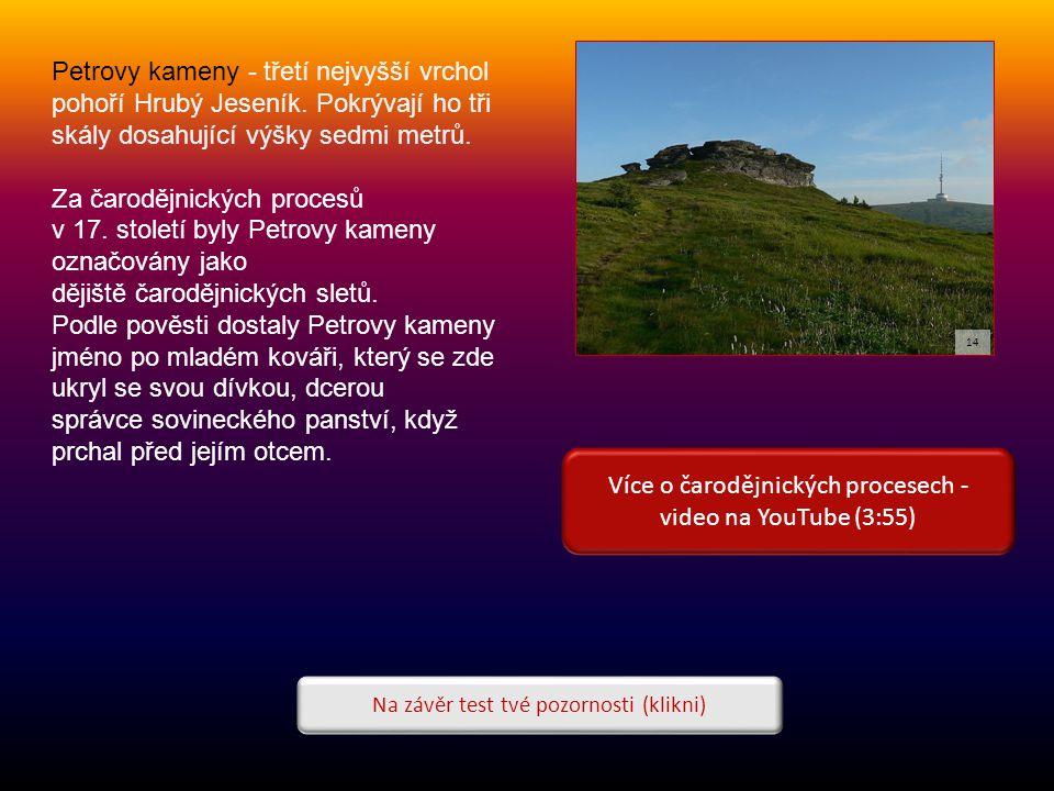 Více o čarodějnických procesech - video na YouTube (3:55) Na závěr test tvé pozornosti (klikni) Petrovy kameny - třetí nejvyšší vrchol pohoří Hrubý Jeseník.