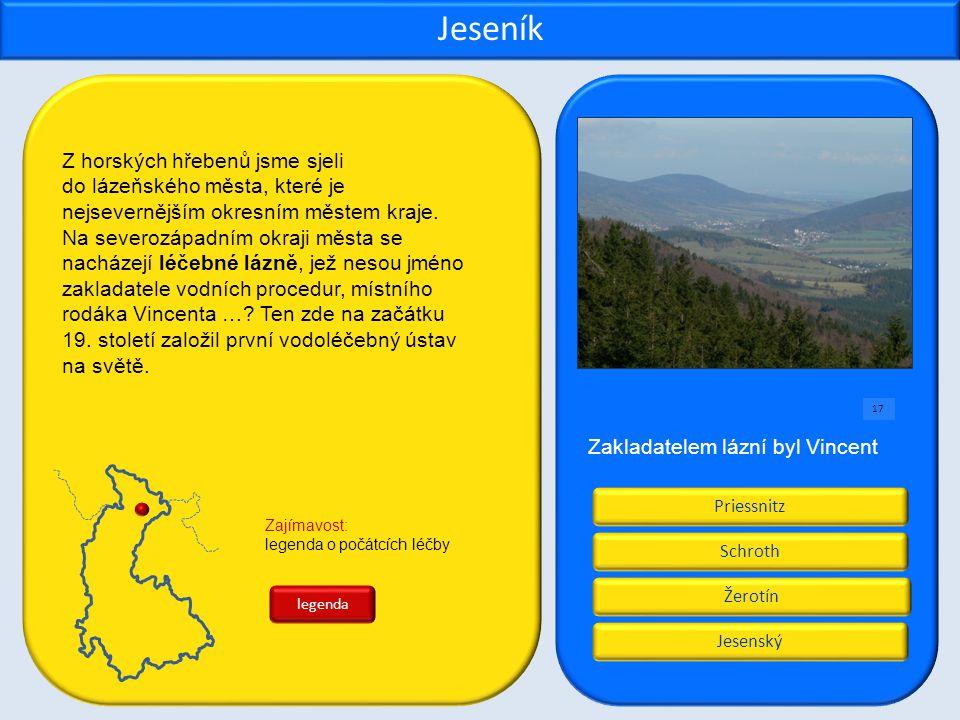 Žerotín Priessnitz Jesenský Schroth Jeseník Zakladatelem lázní byl Vincent Z horských hřebenů jsme sjeli do lázeňského města, které je nejsevernějším okresním městem kraje.