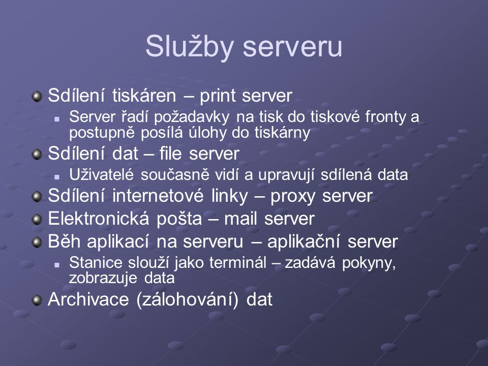 Služby serveru Sdílení tiskáren – print server Server řadí požadavky na tisk do tiskové fronty a postupně posílá úlohy do tiskárny Sdílení dat – file