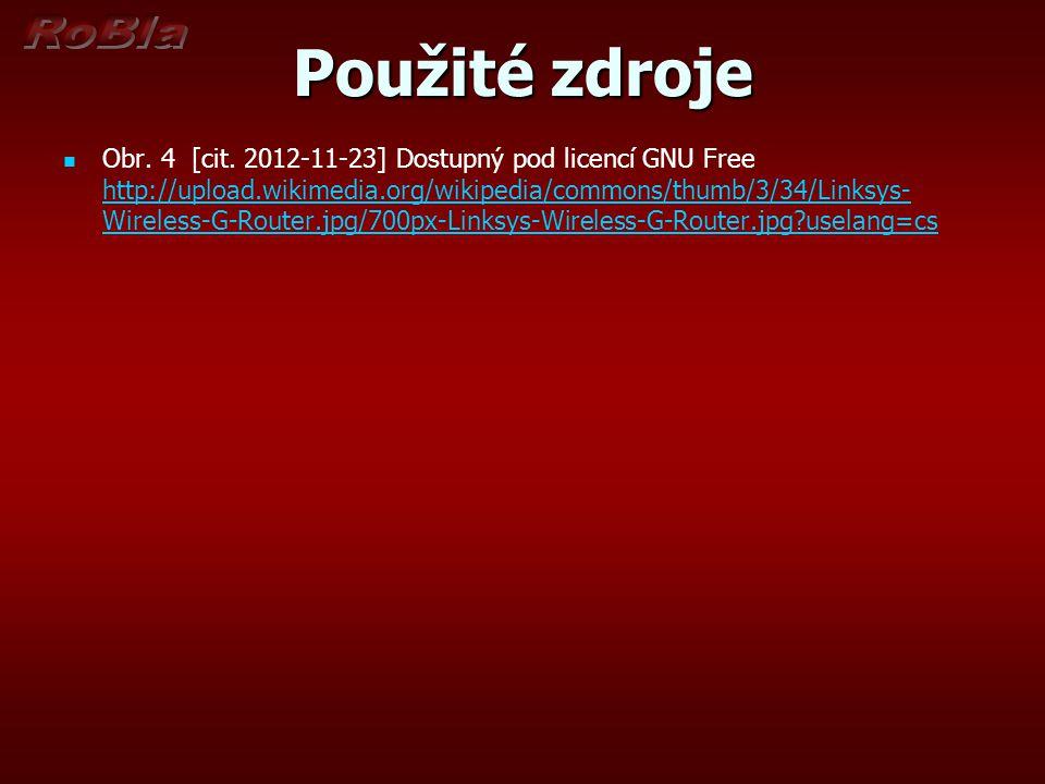 Použité zdroje Obr. 4 [cit. 2012-11-23] Dostupný pod licencí GNU Free http://upload.wikimedia.org/wikipedia/commons/thumb/3/34/Linksys- Wireless-G-Rou