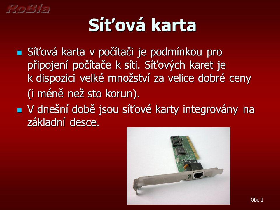 Síťová karta Síťová karta Síťová karta v počítači je podmínkou pro připojení počítače k síti. Síťových karet je k dispozici velké množství za velice d