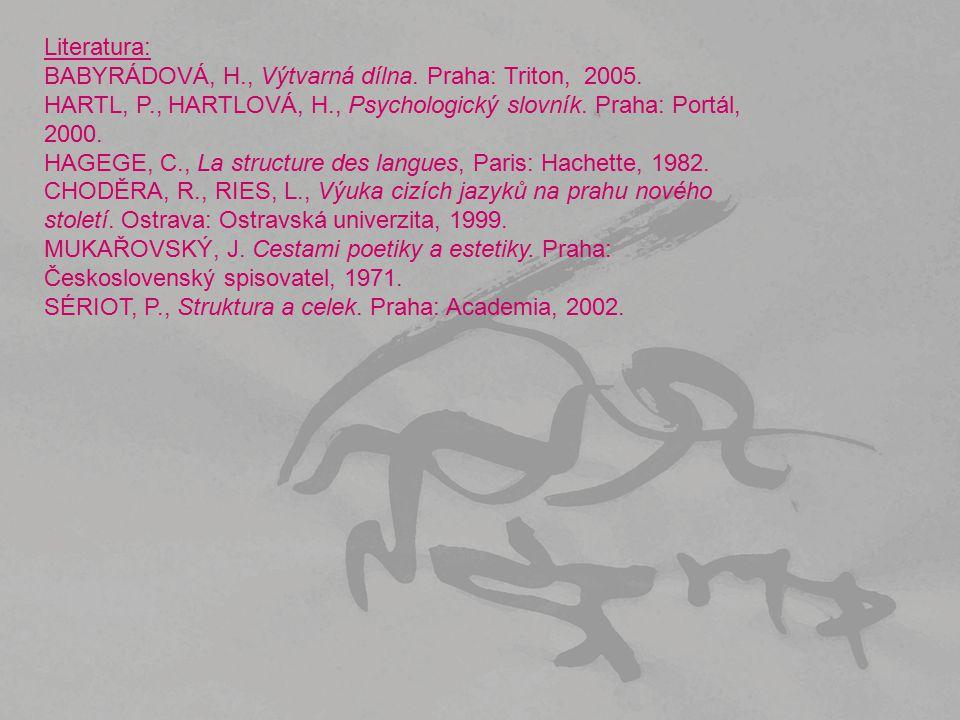 Literatura: BABYRÁDOVÁ, H., Výtvarná dílna. Praha: Triton, 2005. HARTL, P., HARTLOVÁ, H., Psychologický slovník. Praha: Portál, 2000. HAGEGE, C., La s