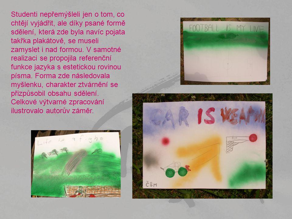 Studenti nepřemýšleli jen o tom, co chtějí vyjádřit, ale díky psané formě sdělení, která zde byla navíc pojata takřka plakátově, se museli zamyslet i