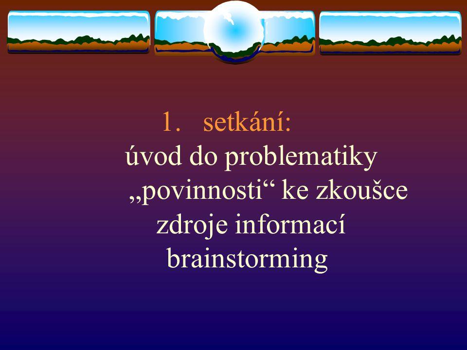 """1.setkání: úvod do problematiky """"povinnosti ke zkoušce zdroje informací brainstorming"""