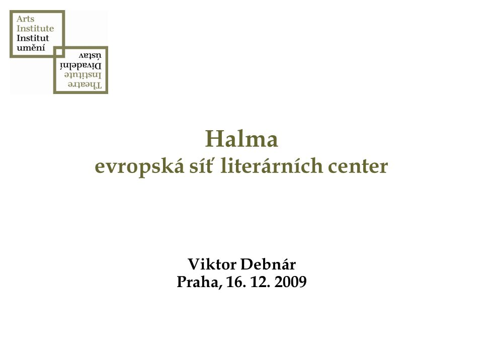 Halma evropská síť literárních center Viktor Debnár Praha, 16. 12. 2009