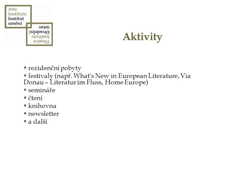 Aktivity  rezidenční pobyty  festivaly (např. What's New in European Literature, Via Donau – Literatur im Fluss, Home Europe)  semináře  čtení  k