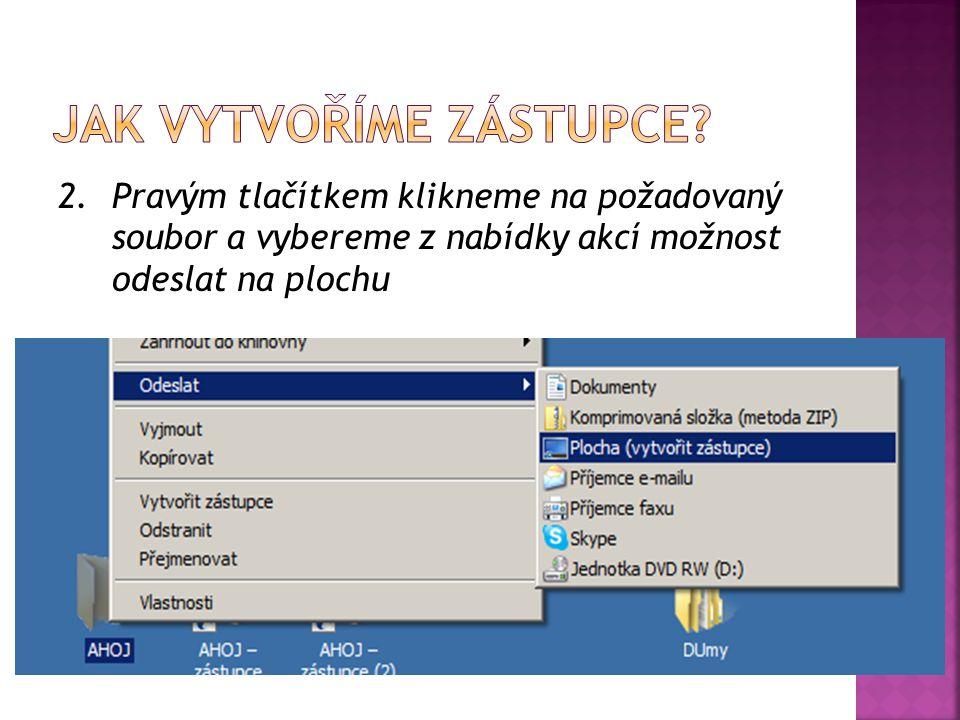 2.Pravým tlačítkem klikneme na požadovaný soubor a vybereme z nabídky akcí možnost odeslat na plochu