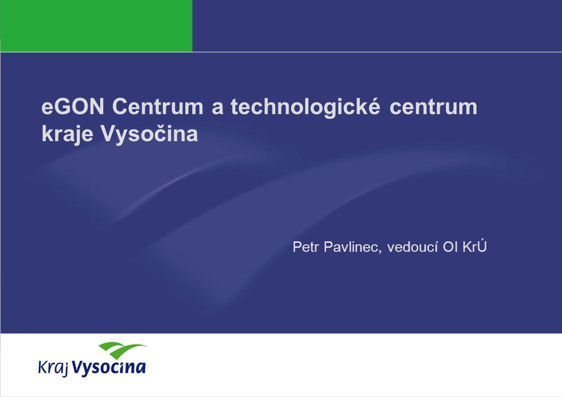 eGON Centrum a technologické centrum kraje Vysočina Petr Pavlinec, vedoucí OI KrÚ