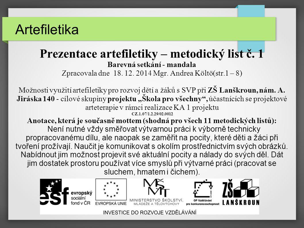 Artefiletika Prezentace artefiletiky – metodický list č. 1 Barevná setkání - mandala Zpracovala dne 18. 12. 2014 Mgr. Andrea Költö(str.1 – 8) Možnosti
