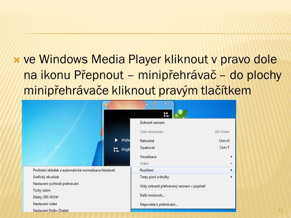  ve Windows Media Player kliknout v pravo dole na ikonu Přepnout – minipřehrávač – do plochy minipřehrávače kliknout pravým tlačítkem 11