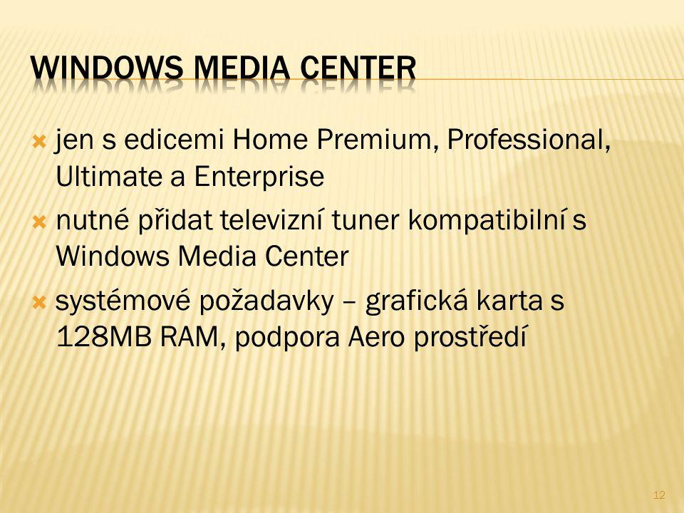  jen s edicemi Home Premium, Professional, Ultimate a Enterprise  nutné přidat televizní tuner kompatibilní s Windows Media Center  systémové požad