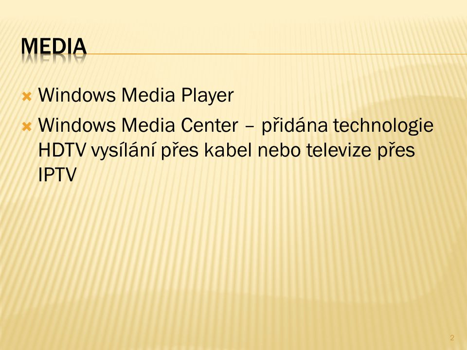  Windows Media Player  Windows Media Center – přidána technologie HDTV vysílání přes kabel nebo televize přes IPTV 2