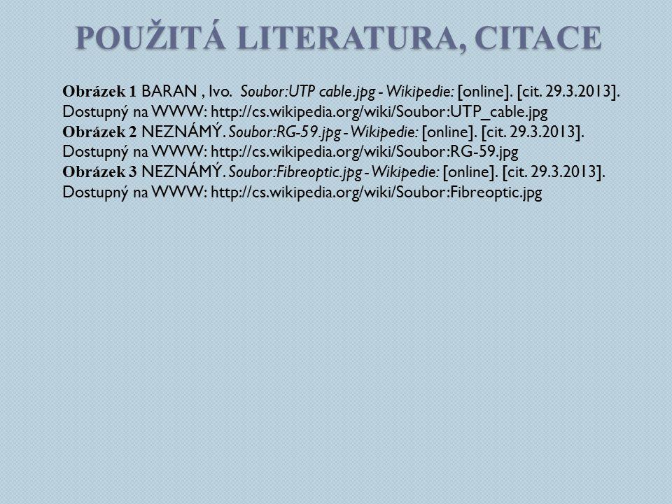 POUŽITÁ LITERATURA, CITACE Obrázek 1 BARAN, Ivo. Soubor:UTP cable.jpg - Wikipedie: [online]. [cit. 29.3.2013]. Dostupný na WWW: http://cs.wikipedia.or