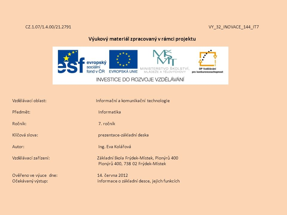 CZ.1.07/1.4.00/21.2791 VY_32_INOVACE_144_IT7 Výukový materiál zpracovaný v rámci projektu Vzdělávací oblast: Informační a komunikační technologie Předmět:Informatika Ročník:7.