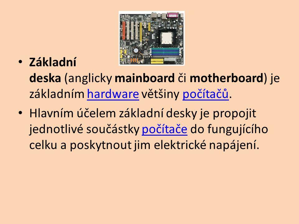 Základní deska (anglicky mainboard či motherboard) je základním hardware většiny počítačů.hardwarepočítačů Hlavním účelem základní desky je propojit jednotlivé součástky počítače do fungujícího celku a poskytnout jim elektrické napájení.počítače