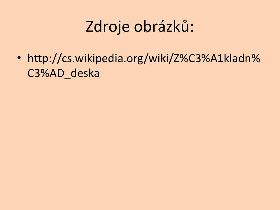 Zdroje obrázků: http://cs.wikipedia.org/wiki/Z%C3%A1kladn% C3%AD_deska