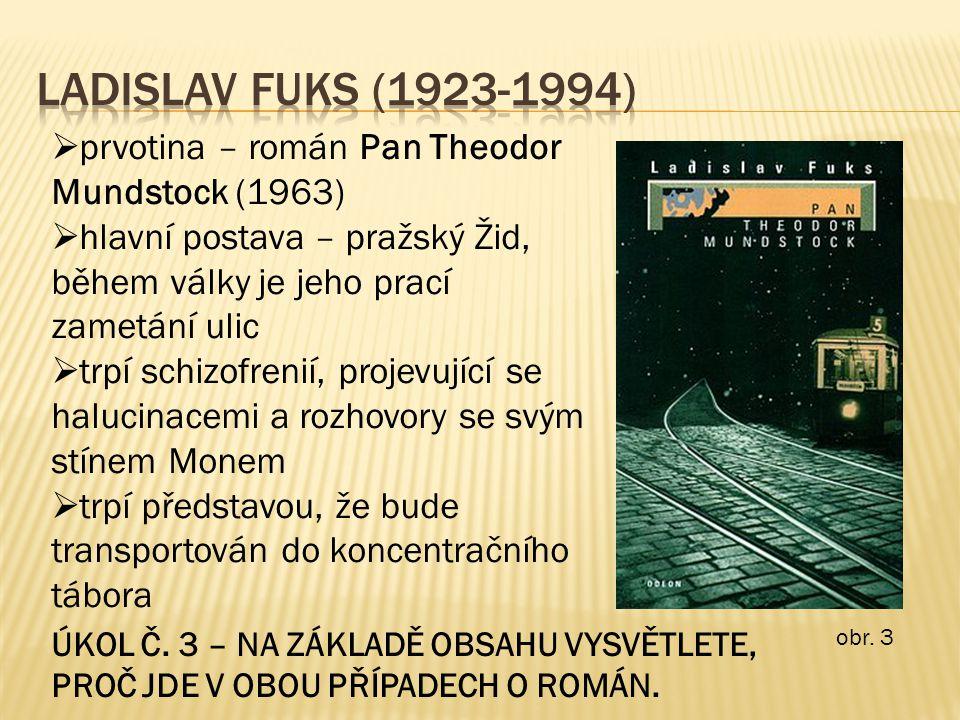  prvotina – román Pan Theodor Mundstock (1963)  hlavní postava – pražský Žid, během války je jeho prací zametání ulic  trpí schizofrenií, projevující se halucinacemi a rozhovory se svým stínem Monem  trpí představou, že bude transportován do koncentračního tábora obr.