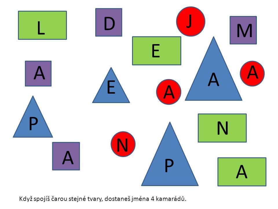 P A P E A N E L A A D M J A A N Když spojíš čarou stejné tvary, dostaneš jména 4 kamarádů.