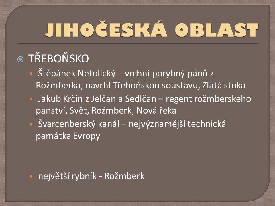  TŘEBOŇSKO Štěpánek Netolický - vrchní porybný pánů z Rožmberka, navrhl Třeboňskou soustavu, Zlatá stoka Jakub Krčín z Jelčan a Sedlčan – regent rožm