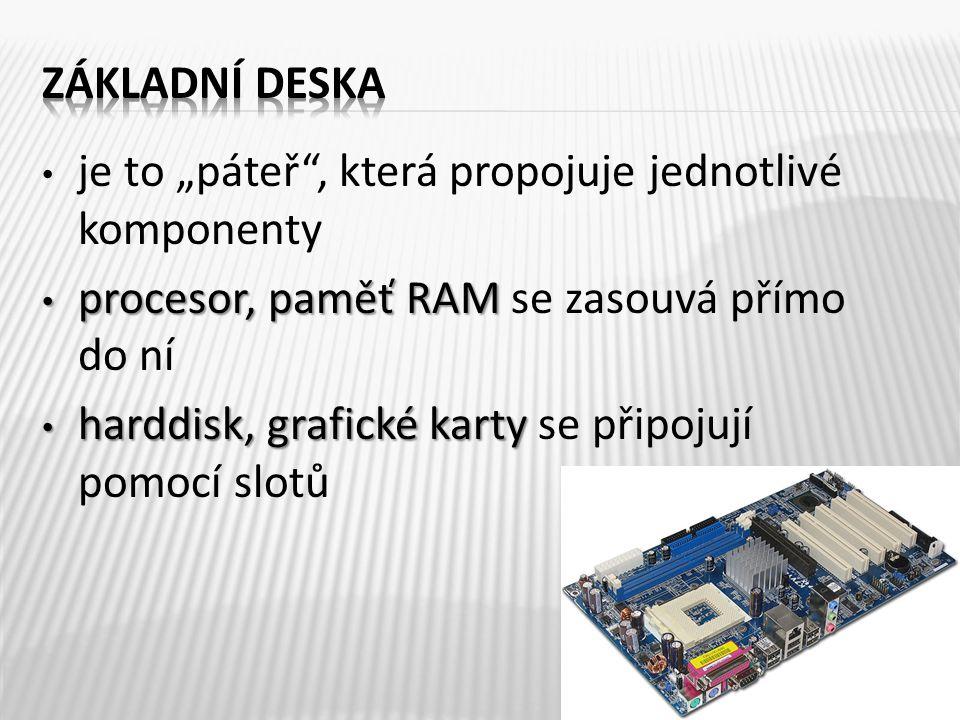 """je to """"páteř , která propojuje jednotlivé komponenty procesor, paměť RAM procesor, paměť RAM se zasouvá přímo do ní harddisk, grafické karty harddisk, grafické karty se připojují pomocí slotů"""