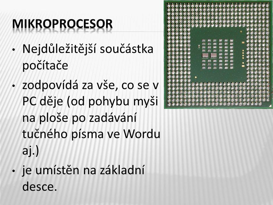 Nejdůležitější součástka počítače zodpovídá za vše, co se v PC děje (od pohybu myši na ploše po zadávání tučného písma ve Wordu aj.) je umístěn na základní desce.