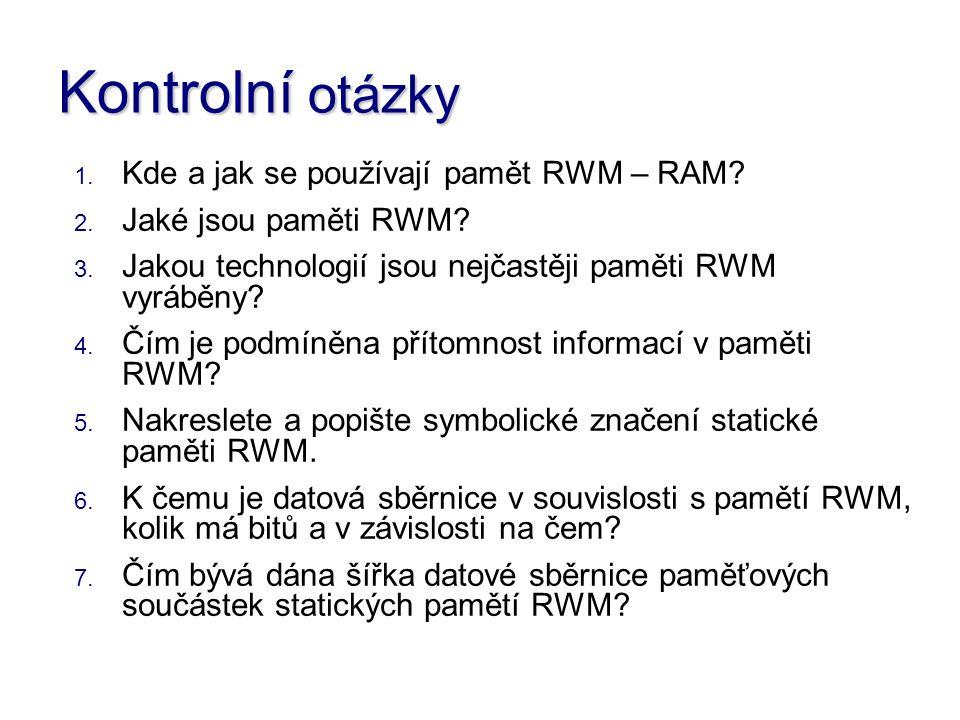 Kontrolní otázky 1. Kde a jak se používají pamět RWM – RAM.
