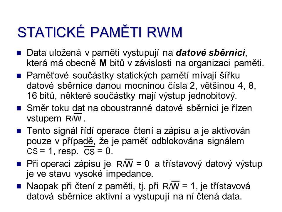 STATICKÉ PAMĚTI RWM Data uložená v paměti vystupují na datové sběrnici, která má obecně M bitů v závislosti na organizaci paměti.