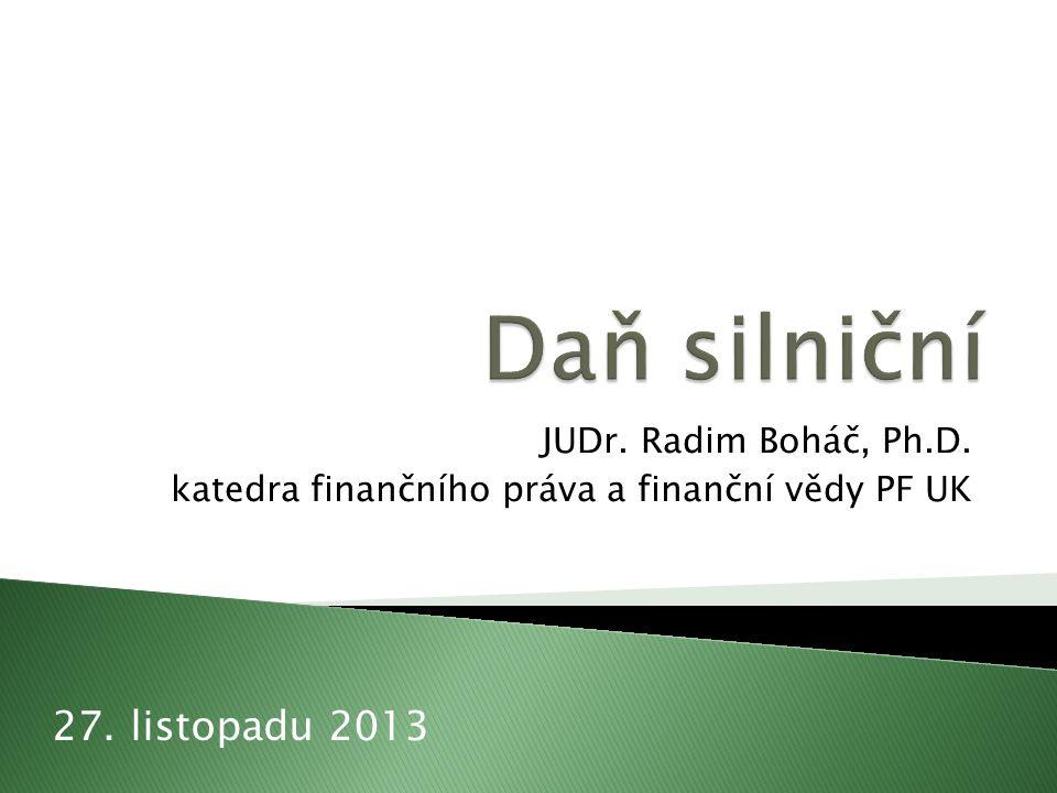 JUDr. Radim Boháč, Ph.D. katedra finančního práva a finanční vědy PF UK 27. listopadu 2013
