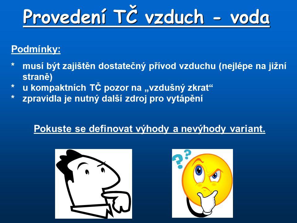 Provedení TČ vzduch - voda Pokuste se definovat výhody a nevýhody variant. Podmínky: *musí být zajištěn dostatečný přívod vzduchu (nejlépe na jižní st