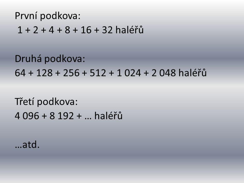 První podkova: 1 + 2 + 4 + 8 + 16 + 32 haléřů Druhá podkova: 64 + 128 + 256 + 512 + 1 024 + 2 048 haléřů Třetí podkova: 4 096 + 8 192 + … haléřů …atd.