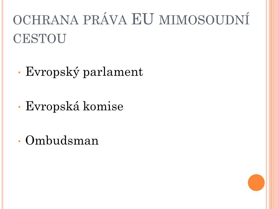 OCHRANA PRÁVA EU MIMOSOUDNÍ CESTOU Evropský parlament Evropská komise Ombudsman