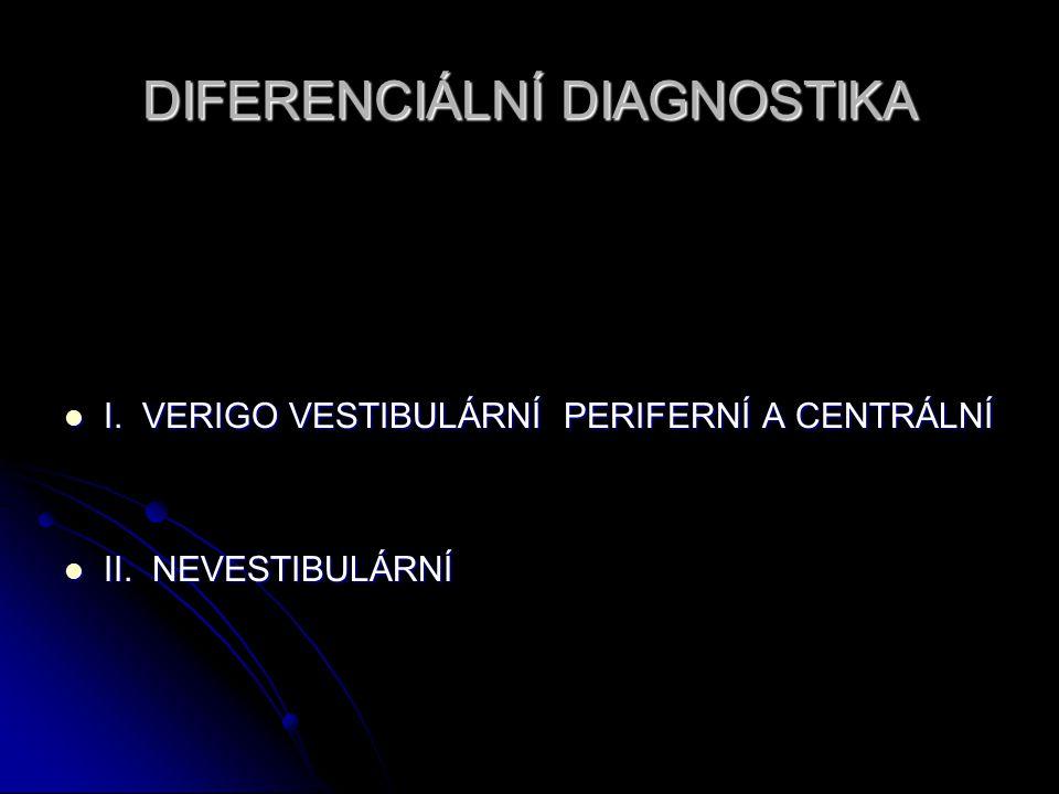 DIFERENCIÁLNÍ DIAGNOSTIKA I.VERIGO VESTIBULÁRNÍ PERIFERNÍ A CENTRÁLNÍ I.