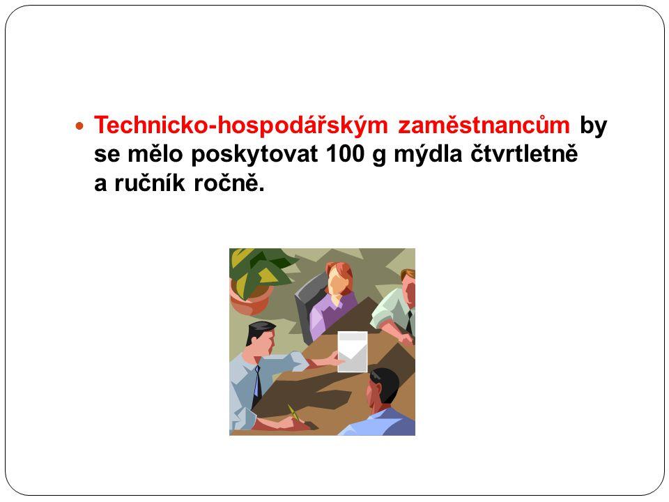 Technicko-hospodářským zaměstnancům by se mělo poskytovat 100 g mýdla čtvrtletně a ručník ročně.