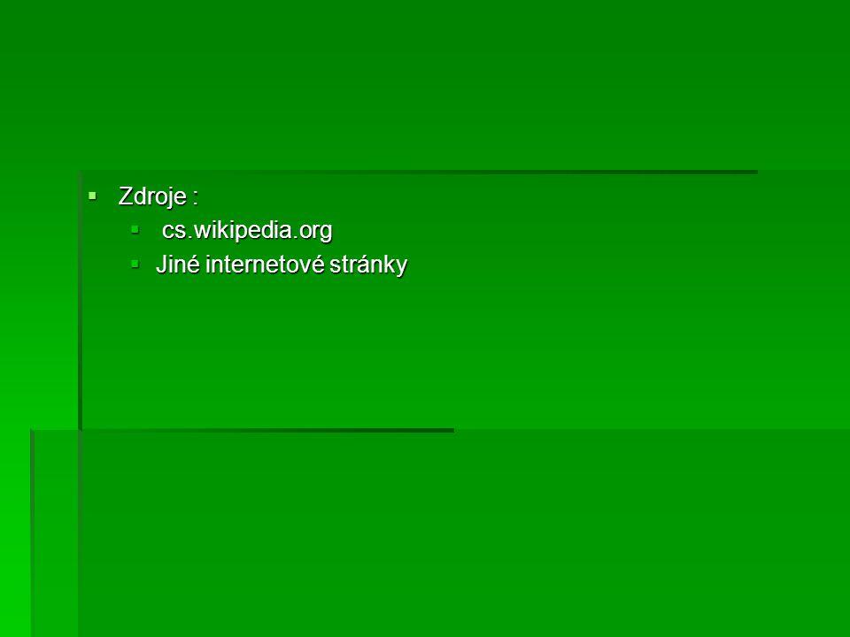  Zdroje :  cs.wikipedia.org  Jiné internetové stránky