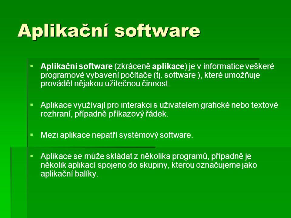 Aplikační software   Aplikační software (zkráceně aplikace) je v informatice veškeré programové vybavení počítače (tj. software ), které umožňuje pr