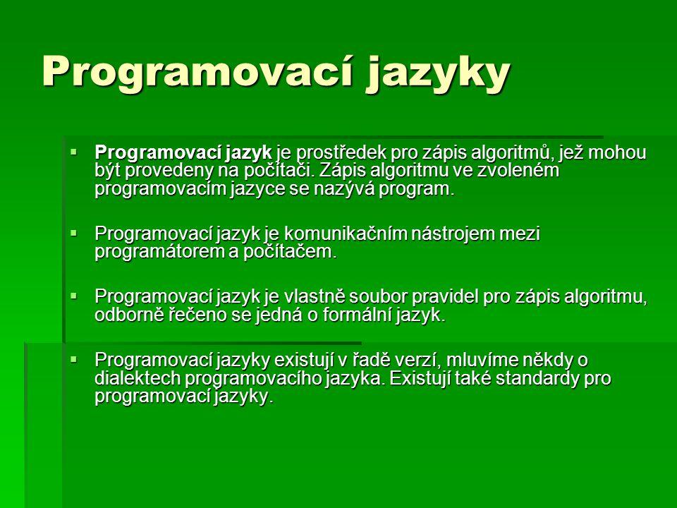 Programovací jazyky  Programovací jazyk je prostředek pro zápis algoritmů, jež mohou být provedeny na počítači. Zápis algoritmu ve zvoleném programov