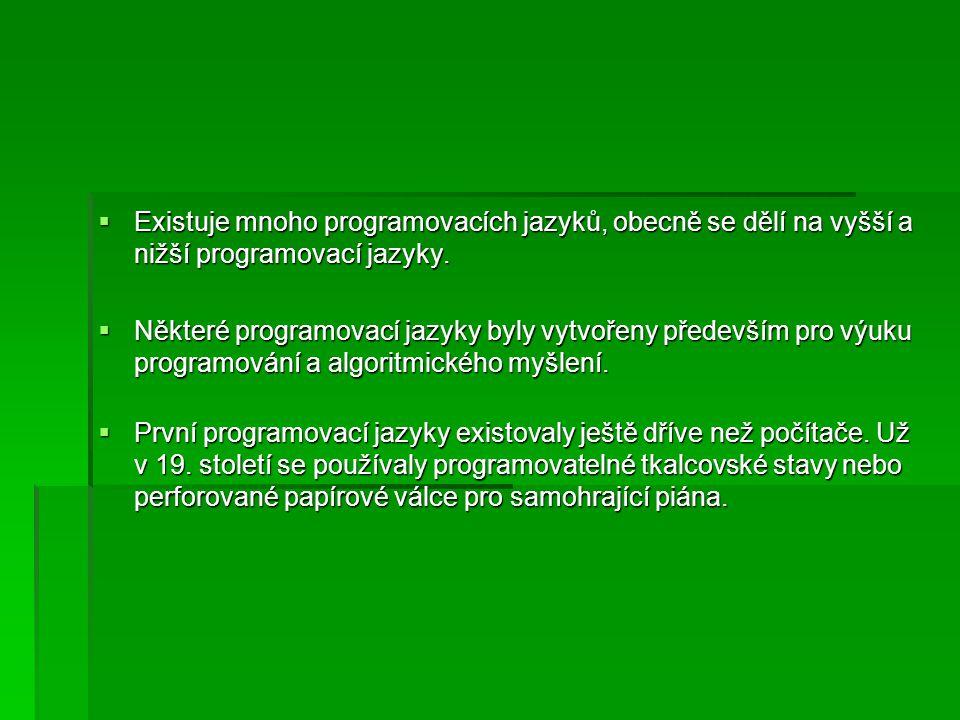  Existuje mnoho programovacích jazyků, obecně se dělí na vyšší a nižší programovací jazyky.